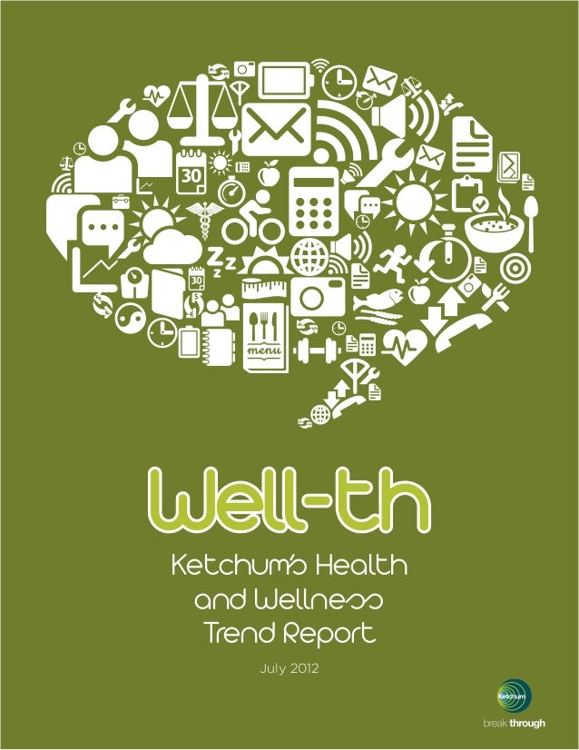 Ketchum's Health and Wellness  Trend Report     July 2012