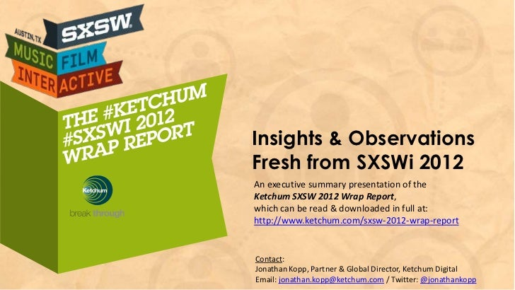 Insights & ObservationsFresh from SXSWi 2012An executive summary presentation of theKetchum SXSW 2012 Wrap Report,which ca...