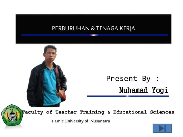PERBURUHAN & TENAGA KERJA  Present By :  Muhamad Yogi  Faculty of Teacher Training & Educational Sciences  Islamic Univers...