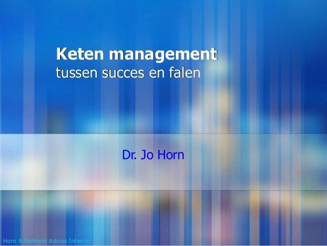 Keten management tussen succes en falen Dr. Jo Horn Horn & Partners Advies Interim