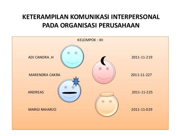KETERAMPILAN KOMUNIKASI INTERPERSONAL     PADA ORGANISASI PERUSAHAAN                  KELOMPOK : XII ADI CANDRA .H        ...