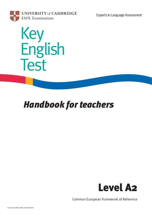 Key English Test Handbook for teachers  Level A2 Common European Framework of Reference © UCLES 2009 | EMC/4605/9Y08