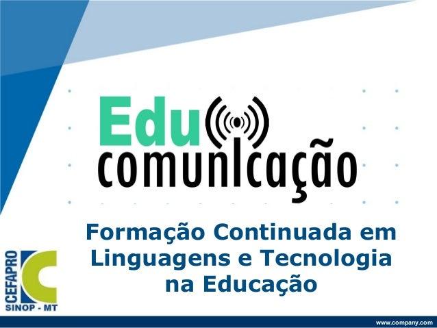 Formação Continuada em Linguagens e Tecnologia na Educação www.company.com
