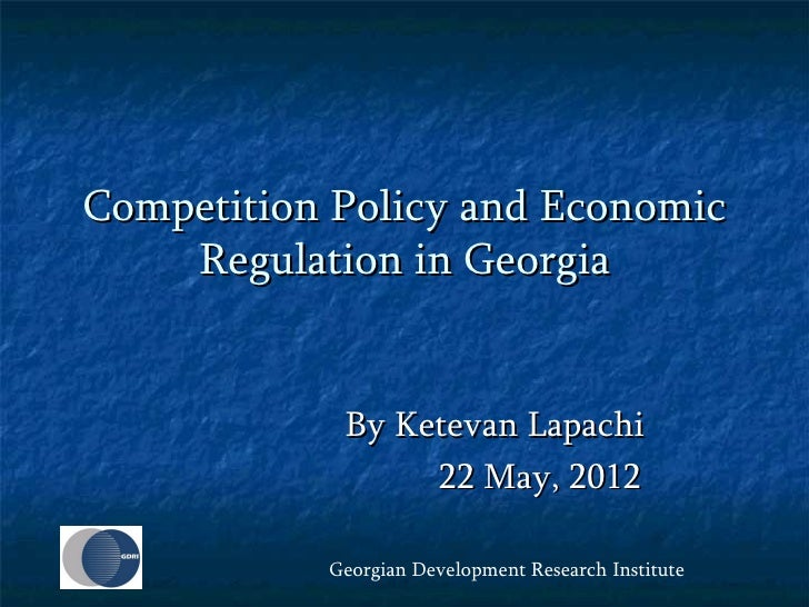 Competition Policy and Economic    Regulation in Georgia            By Ketevan Lapachi                 22 May, 2012       ...