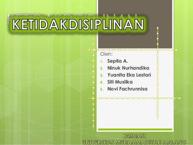 Oleh:1. Septia A.2. Ninuk Nurhandika3. Yuanita Eka Lestari4. Siti Muslika5. Novi Fachrunnisa