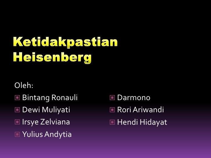 Ketidakpastian Heisenberg<br />Oleh:<br />Bintang Ronauli<br />Dewi Muliyati<br />Irsye Zelviana<br />Yulius Andytia<br />...