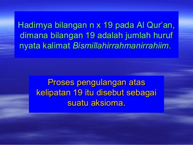 Hadirnya bilangan n x 19 pada Al Qur'an,Hadirnya bilangan n x 19 pada Al Qur'an, dimana bilangan 19 adalah jumlah hurufdim...