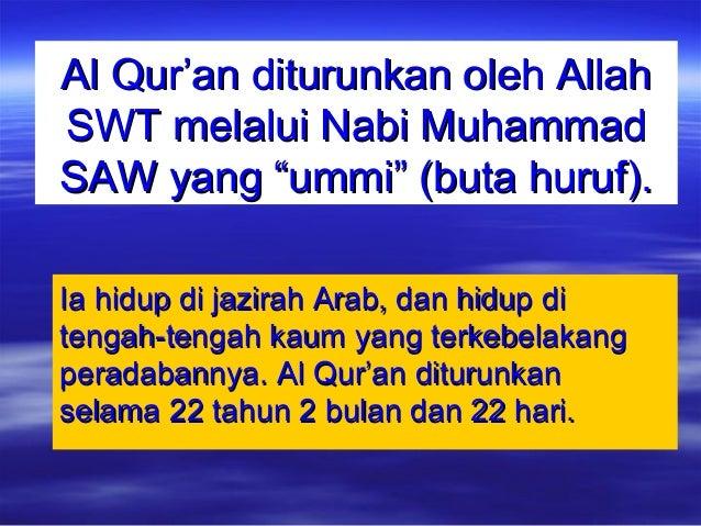 Al Qur'an diturunkan oleh AllahAl Qur'an diturunkan oleh Allah SWT melalui Nabi MuhammadSWT melalui Nabi Muhammad SAW yang...