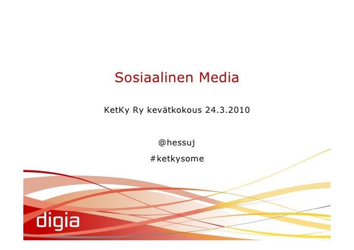 Sosiaalinen Media  KetKy Ry kevätkokous 24.3.2010              @hessuj          #ketkysome