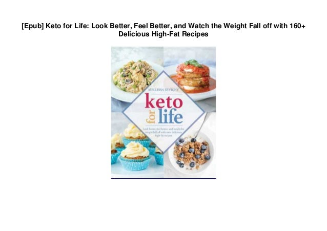 [Epub] Keto for Life: Look Better, Feel Better, and Watch the Weight Fall off with 160+ Delicious High-Fat Recipes
