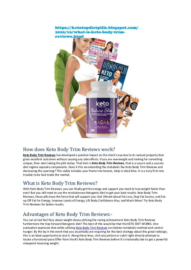 How does Keto Body Trim Reviews work? Keto Body Trim Reviews has developed a positive impact on the client's eye due to it...