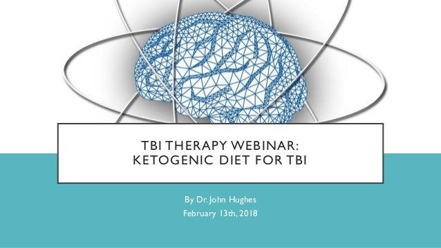TBI THERAPY WEBINAR: KETOGENIC DIET FOR TBI By Dr. John Hughes February 13th, 2018