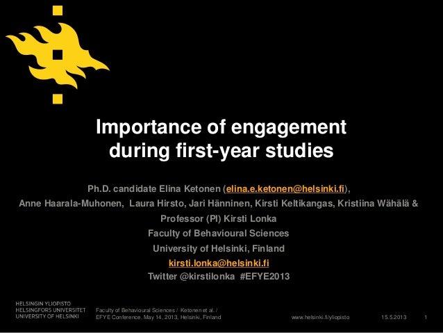 www.helsinki.fi/yliopistoImportance of engagementduring first-year studiesPh.D. candidate Elina Ketonen (elina.e.ketonen@h...