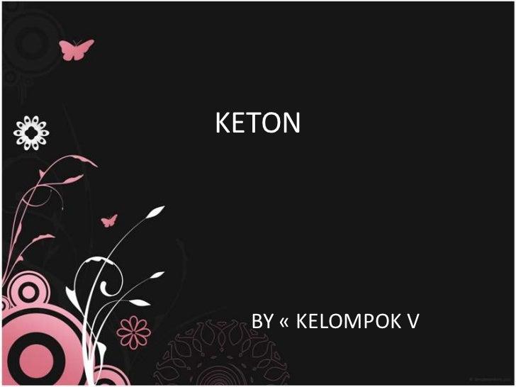 KETON  BY « KELOMPOK V