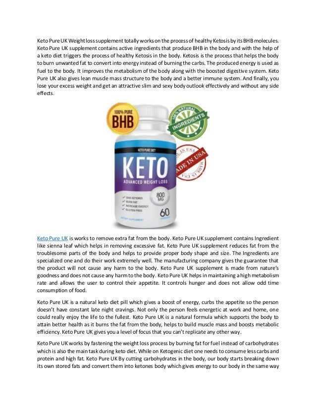 Keto Pure UK Weight loss supplement totally works on the process of healthy Ketosis by its BHB molecules. Keto Pure UK sup...