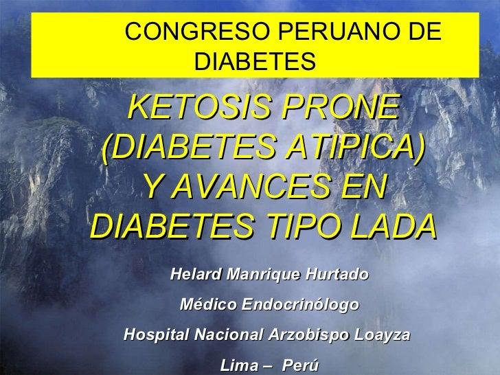 DISLIPIDEMIAS Helard Manrique Hurtado Médico Endocrinólogo Hospital Nacional Arzobispo Loayza  Lima –  Perú KETOSIS PRONE ...