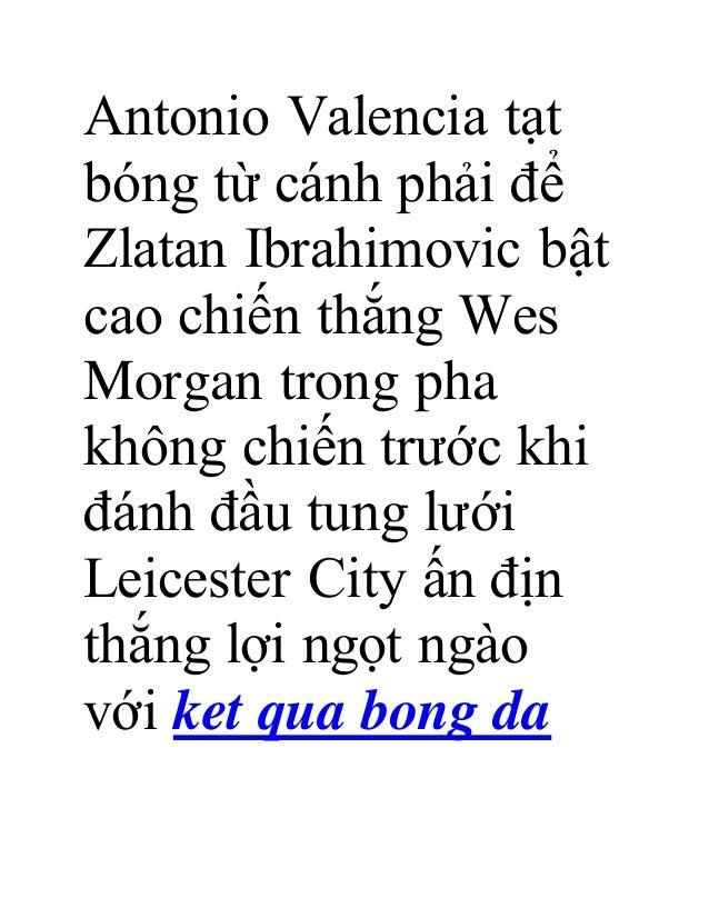 Antonio Valencia tạt bóng từ cánh phải để Zlatan Ibrahimovic bật cao chiến thắng Wes Morgan trong pha không chiến trước kh...