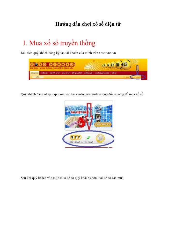 Hướng dẫn chơi xổ số điện tử 1. Mua xổ số truyền thốngĐầu tiên quý khách đăng ký tạo tài khoản của mình trên xoso.vnn.vnQu...