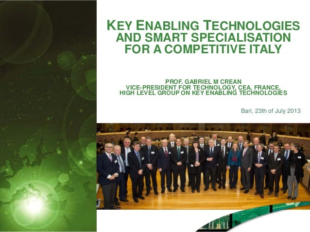 KEY ENABLING TECHNOLOGIES AND SMART SPECIALISATION FOR A COMPETITIVE ITALY PROF. GABRIEL M CREAN VICE-PRESIDENT FOR TECHNO...