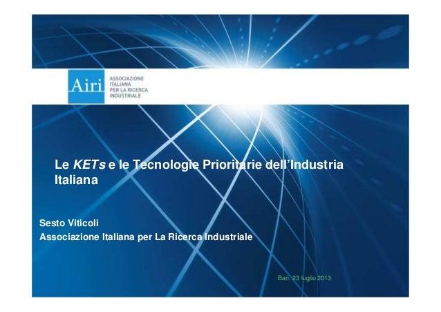 Sesto Viticoli Associazione Italiana per La Ricerca Industriale Bari, 23 luglio 2013 Le KETs e le Tecnologie Prioritarie d...