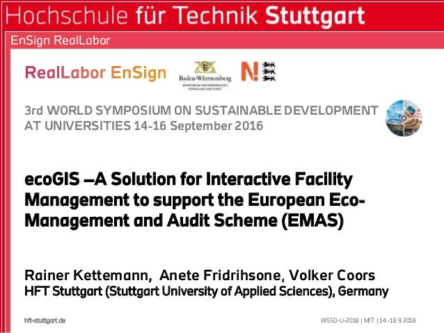 3rd WORLD SYMPOSIUM ON SUSTAINABLE DEVELOPMENT AT UNIVERSITIES 14-16 September 2016 ecoGIS –A Solution for Interactive Fac...