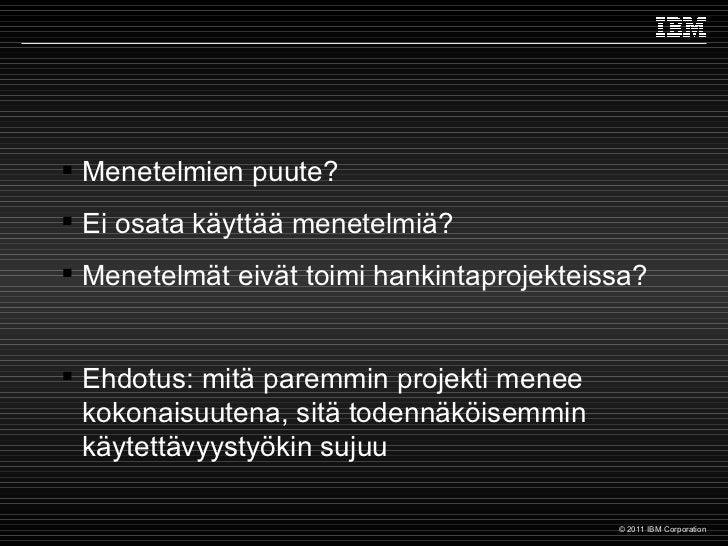 <ul><li>Menetelmien puute? </li></ul><ul><li>Ei osata käyttää menetelmiä? </li></ul><ul><li>Menetelmät eivät toimi hankint...