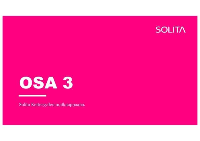 OSA 3 Solita Ketteryyden matkaoppaana.