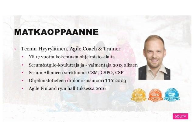 MATKAOPPAANNE › Teemu Hyyryläinen, Agile Coach & Trainer • Yli 17 vuotta kokemusta ohjelmisto-alalta • Scrum&Agile-koulutt...