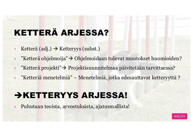 """KETTERÄ ARJESSA? › Ketterä (adj.) à Ketteryys (subst.) › """"Ketterä ohjelmoija""""à Ohjelmoidaan tulevat muutokset huomioiden? ..."""