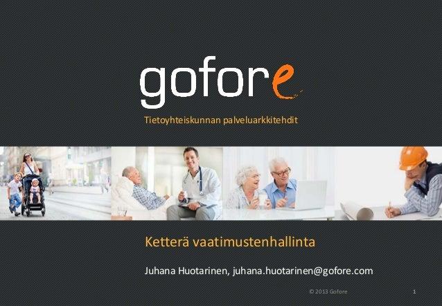 Tietoyhteiskunnan palveluarkkitehditKetterä vaatimustenhallintaJuhana Huotarinen, juhana.huotarinen@gofore.com            ...