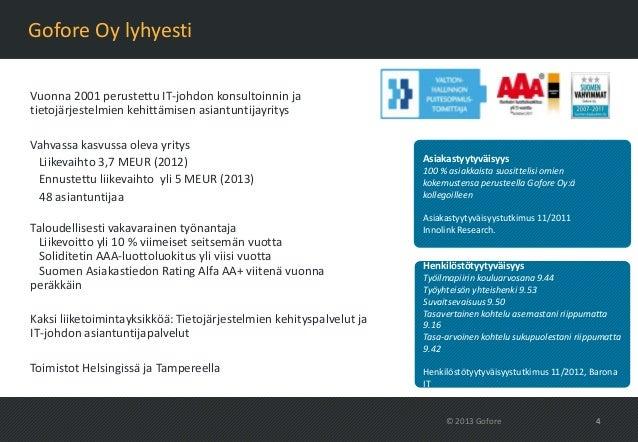 Gofore Oy lyhyestiVuonna 2001 perustettu IT-johdon konsultoinnin jatietojärjestelmien kehittämisen asiantuntijayritysVahva...