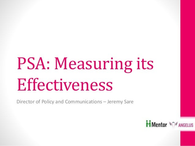 PSA: Measuring its Effectiveness Director of Policy and Communications – Jeremy Sare