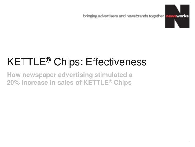 KETTLE® Chips: Effectiveness 1 How newspaper advertising stimulated a 20% increase in sales of KETTLE® Chips