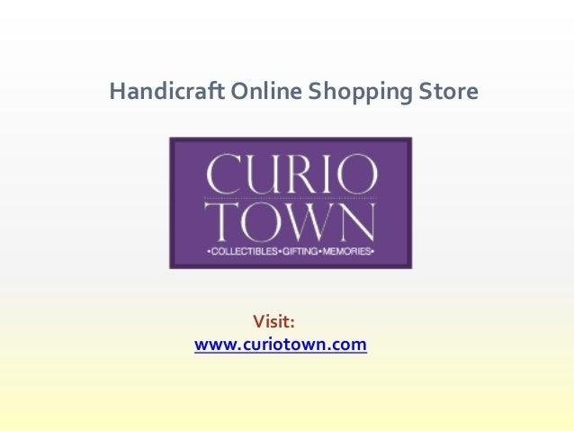 Handicraft Online Shopping Store Visit: www.curiotown.com