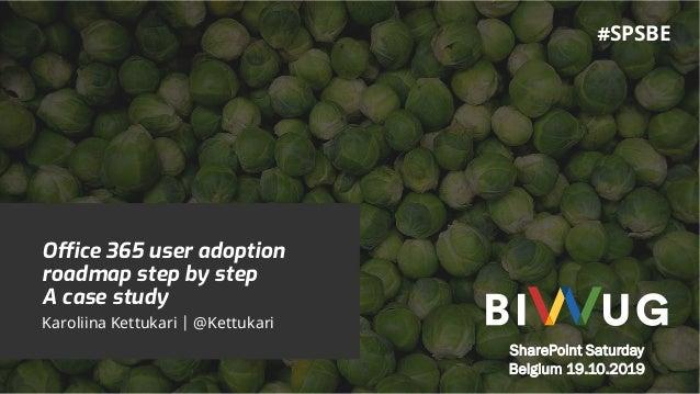 Office 365 user adoption roadmap step by step A case study Karoliina Kettukari | @Kettukari SharePoint Saturday Belgium 19...