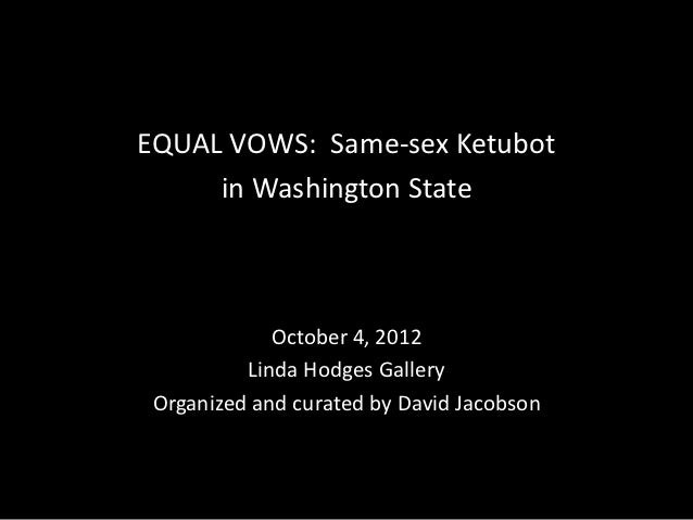 EQUAL VOWS: Same-sex Ketubot     in Washington State             October 4, 2012          Linda Hodges Gallery Organized a...