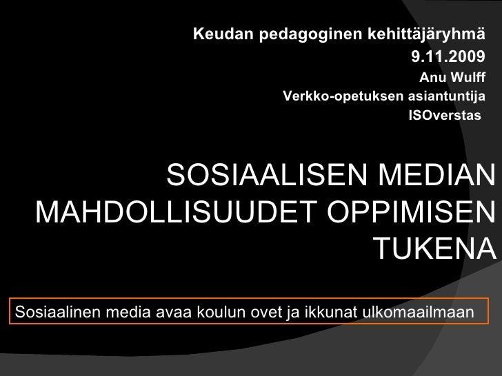 Keudan pedagoginen kehittäjäryhmä 9.11.2009 Anu Wulff Verkko-opetuksen asiantuntija ISOverstas  SOSIAALISEN MEDIAN MAHDOLL...
