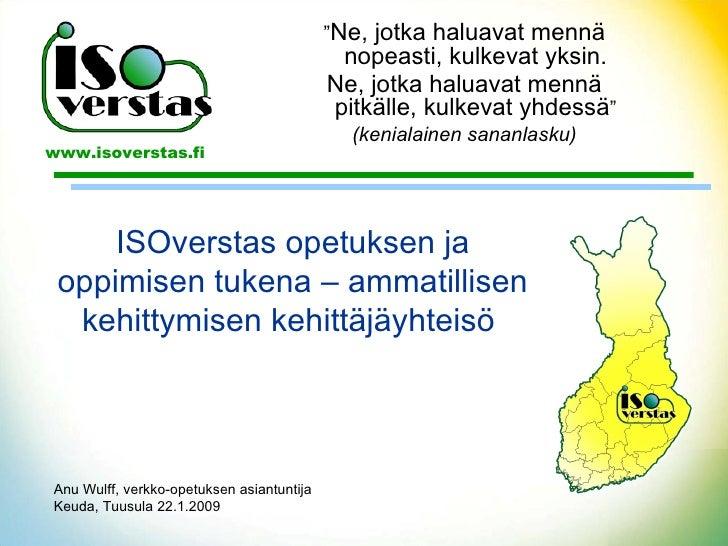 Anu Wulff, verkko-opetuksen asiantuntija Keuda, Tuusula 22.1.2009 ISOverstas opetuksen ja oppimisen tukena – ammatillisen ...