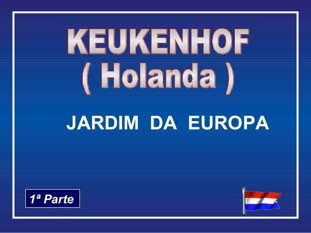 1ª Parte JARDIM DA EUROPA