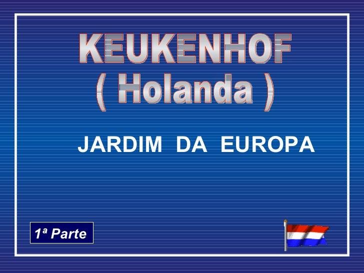 KEUKENHOF ( Holanda ) 1ª Parte JARDIM  DA  EUROPA