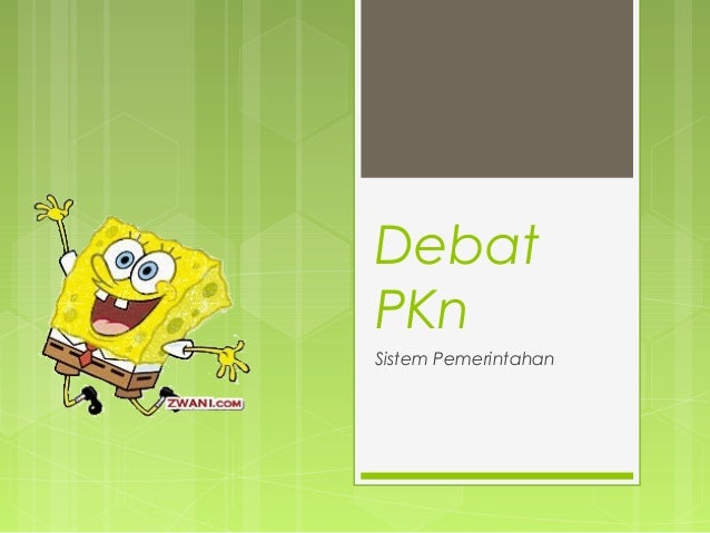 Debat PKn Sistem Pemerintahan
