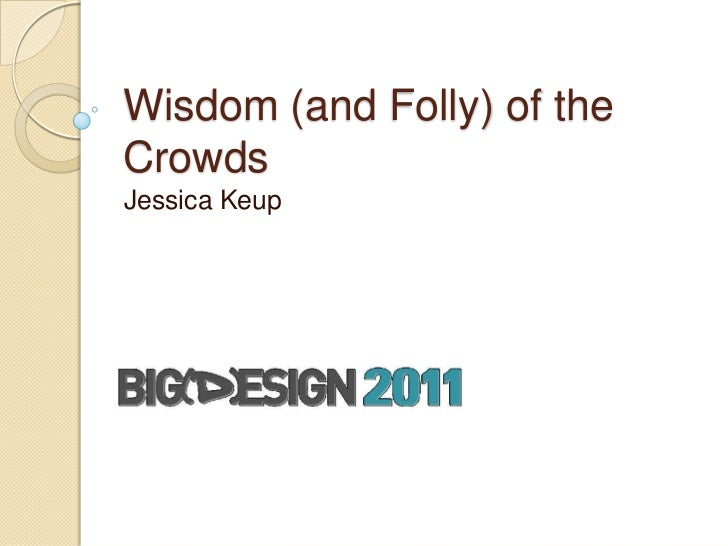 Wisdom (and Folly) of the Crowds<br />Jessica Keup<br />