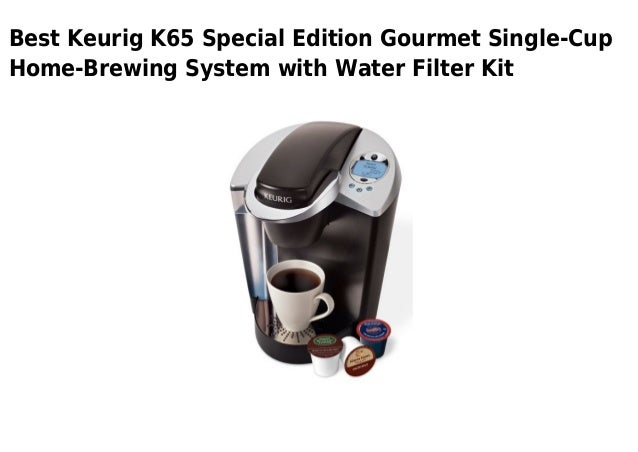Best Keurig K65 Special Edition Gourmet Single-CupHome-Brewing System with Water Filter Kit