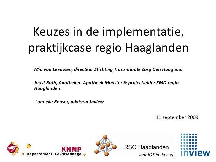Keuzes in de implementatie, praktijkcase regio Haaglanden  Mia van Leeuwen, directeur Stichting Transmurale Zorg Den Haag ...