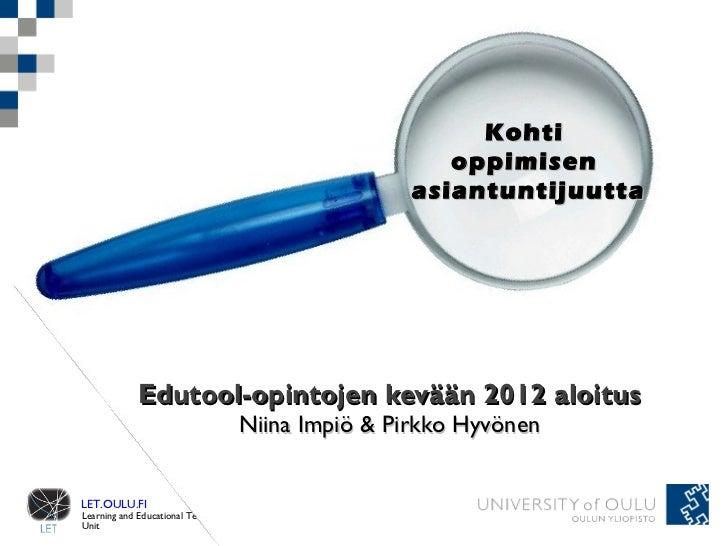 Edutool-opintojen kevään 2012 aloitus Niina Impiö & Pirkko Hyvönen Kohti  oppimisen  asiantuntijuutta