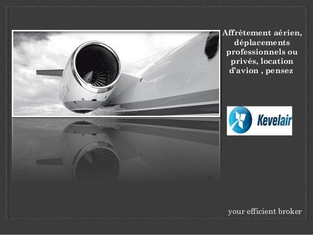 Affrètement aérien,   déplacements professionnels ou  privés, location d'avion , pensez your efficient broker
