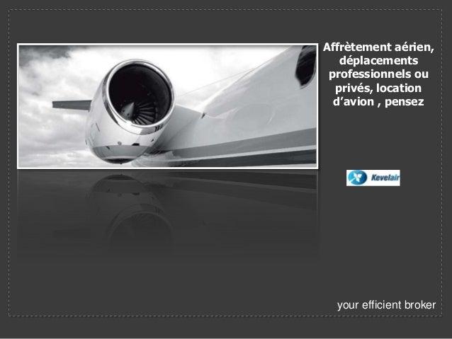 your efficient broker Affrètement aérien, déplacements professionnels ou privés, location d'avion , pensez