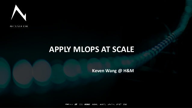 1 General Information APPLY MLOPS AT SCALE Keven Wang @ H&M