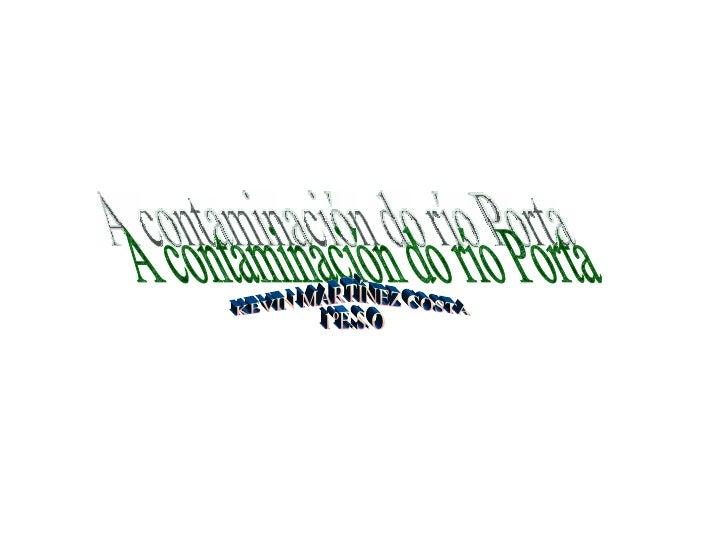 A contaminación do río Porta KEVIN MARTÍNEZ COSTA 1ºE.S.O