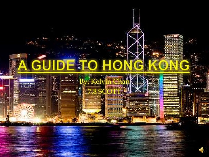 A Guide to Hong Kong<br />By: Kelvin Chan<br />7.8 SCOTT<br />